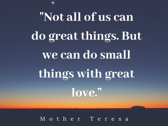Not-all-of-us-can-do-great-things-But-we-can-do-small-things-with-great-love